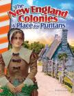 The New England Colonies: A Place for Puritans (Primary Source Readers) Cover Image