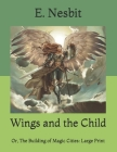 Wings and the Child: Or, The Building of Magic Cities: Large Print Cover Image
