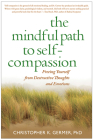 The Mindful Path to Self-Compassion: Freeing Yourself from Destructive Thoughts and Emotions Cover Image