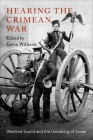 Hearing the Crimean War: Wartime Sound and the Unmaking of Sense Cover Image