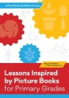 Lessons Inspired by Picture Books for Primary Grades (AASL Standards-Based Learning) Cover Image
