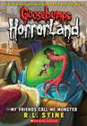 My Friends Call Me Monster (Goosebumps HorrorLand #7) Cover Image