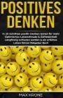 Positives Denken: In 25 Schritten positiv Denken lernen für mehr Optimismus, Lebensfreude & Zufriedenheit - Langfristig zufrieden werden Cover Image
