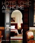 Hotel Chic at Home: Inspired Design Ideas from Glamorous Escapes Cover Image