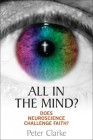 All in the Mind?: Does Neuroscience Challenge Faith? Cover Image