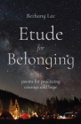 Etude for Belonging: Poems for Practicing Courage and Hope Cover Image