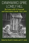 Dawnward Spire, Lonely Hill: The Letters of H. P. Lovecraft and Clark Ashton Smith: 1922-1931 (Volume 1) Cover Image