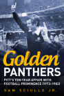 Golden Panthers: Pitt's Ten-Year Affair with Football Prominence (1973-1982) (America Through Time) Cover Image