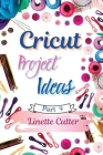 Cricut Project ideas: The Complete Guide with New Creations Cover Image