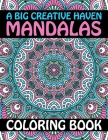 A Big Creative Haven Mandalas Coloring Book: The Mandala Coloring Relax Calm Your Mind and Find Peace 120 Pages in 60 One side Print coloring book Tee Cover Image