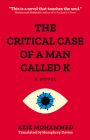 The Critical Case of a Man Called K (Hoopoe Fiction) Cover Image