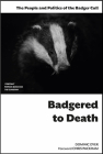 Badgered to Death: The People and Politics of the Badger Cull: Introduction by Chris Packham Cover Image