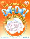 The Greatest Dot-To-Dot Super Challenge (Greatest Dot to Dot! Super Challenge! #6) Cover Image
