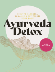Ayurveda Detox: How to Cleanse, Balance and Revitalize Your Body Cover Image