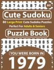 Cute Sudoku Puzzle Book: 80 Large Print Cute Sudoku Puzzles Perfect For Adults & Seniors: You Were Born In 1979: One Puzzles Per Page With Solu Cover Image