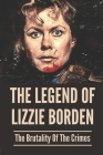 The Legend Of Lizzie Borden: The Brutality Of The Crimes: True Crime Stories With A Twist Cover Image