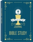 Prayer Journal - Bible Study: A 3 Month Guide To Prayer, Praise and Thanks, A Prayer Journal of God's Faithfulness Cover Image