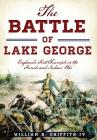 The Battle of Lake George: England's First Triumph in the French and Indian War Cover Image