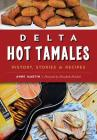 Delta Hot Tamales: History, Stories & Recipes (American Palate) Cover Image