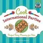 Cool International Parties: Perfect Party Planning for Kids (Checkerboard How-To Library: Cool Parties) Cover Image