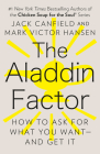 The Aladdin Factor: How to Ask for What You Want--and Get It Cover Image