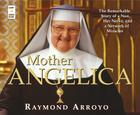 Mother Angelica: The Remarkable Story of a Nun, Her Nerve, and a Network of Miracles Cover Image