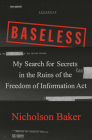 Baseless: My Search for Secrets in the Ruins of the Freedom of Information Act Cover Image