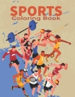 Sports Coloring Book: Great Coloring Pages For Boys And Girls / Baseball, Football, Hockey, Tennis, Soccer, Skating Cover Image