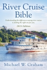 River Cruise Bible: Understanding the differences among river cruises & finding the right one for you - 2021 Edition Cover Image