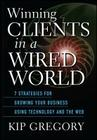 Winning Clients in a Wired World: Seven Strategies for Growing Your Business Using Technology and the Web Cover Image