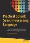 Practical Splunk Search Processing Language: A Guide for Mastering Spl Commands for Maximum Efficiency and Outcome Cover Image
