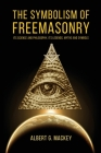 The Symbolism of Freemasonry: Its Science and Philosophy, its Legends, Myths and Symbols Cover Image
