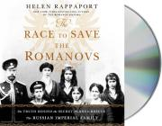 The Race to Save the Romanovs: The Truth Behind the Secret Plans to Rescue the Russian Imperial Family Cover Image