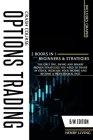 Options Trading Crash Course: 2 BOOKS IN 1 (BEGINNERS and STRATEGIES), The Only Day, Swing and Binary Proven Strategies You Need to Trade in Stock, Cover Image