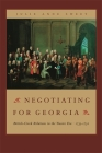 Negotiating for Georgia: British-Creek Relations in the Trustee Era, 1733-1752 Cover Image