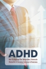 ADHD: How To Manage The Downsides, Eliminate Obstacles & Become Success In Business: Good Things About Adhd Cover Image