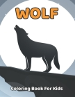 Wolf Coloring Book For Kids: Wolf Coloring and Activity Book for Girls and Boys Ages 4-8.Vol-1 Cover Image