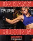 Badass Boxing Workouts: A Hard-Hitting Program to Smash Stress, Have Fun and Get in the Best Shape of Your Life Cover Image