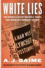White Lies: The Double Life of Walter F. White and America's Darkest Secret Cover Image