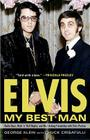 Elvis: My Best Man: Radio Days, Rock 'n' Roll Nights, and My Lifelong Friendship with Elvis Presley Cover Image