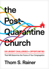 The Post-Quarantine Church: Six Urgent Challenges and Opportunities That Will Determine the Future of Your Congregation Cover Image