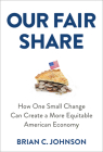 Our Fair Share: How One Small Change Can Create a More Equitable American Economy Cover Image
