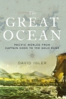 Great Ocean: Pacific Worlds from Captain Cook to the Gold Rush Cover Image