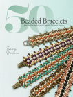50 Beaded Bracelets: Step-By-Step Techniques for Beautiful Beadwork Designs Cover Image