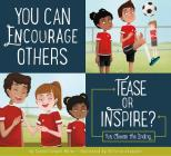 You Can Encourage Others: Tease or Inspire? (Making Good Choices) Cover Image