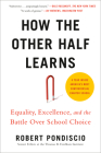 How The Other Half Learns: Equality, excellence, and the battle over school choice Cover Image