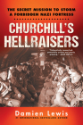 Churchill's Hellraisers: The Thrilling Secret Ww2 Mission to Storm a Forbidden Nazi Fortress Cover Image