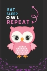 Eat Sleep Owl Repeat: Best Gift for Owl Lovers, 6 x 9 in, 110 pages book for Girl, boys, kids, school, students Cover Image