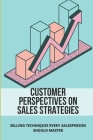 Customer Perspectives On Sales Strategies: Selling Techniques Every Salesperson Should Master: Customer Satisfaction To Sales Cover Image