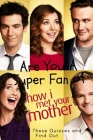 Are You A Super Fan of How I Met Your Mother: Answer These Quizzes and Find Out: How I Met Your Mother Trivia Cover Image